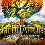 Meditation: Complete Guide to Relieving Stress and Living a Peaceful Life | Jen Steifer