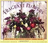 Fragrant Flowers: Simple Secrets for Glorious Gardens -- Indoors and Out: A Garden Style Book