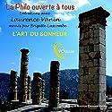 La philo ouverte à tous : L'art du bonheur Discours Auteur(s) : Laurence Vanin Narrateur(s) : Laurence Vanin, Brigitte Lascombe