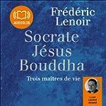 Socrate, J�sus, Bouddha: Trois ma�tre...