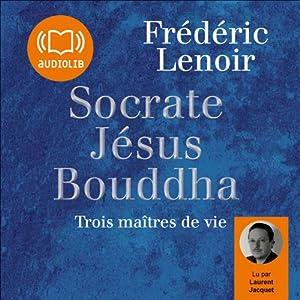 Socrate, Jésus, Bouddha Audiobook