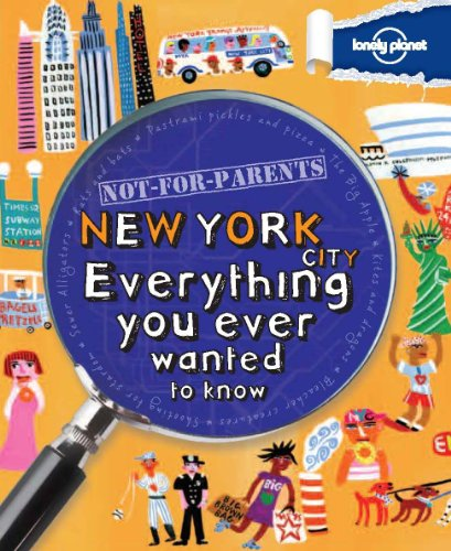 Not For Parents New York: Everything you ever wanted to know: General Reference (Lonely Planet Not for Parents Travel Book)