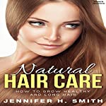 Natural Hair Care: How to Grow Healthy and Long Hair   Jennifer Smith
