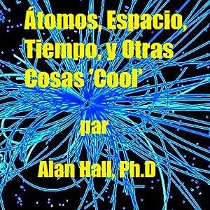 Átomos, Espacio, Tiempo, y Otras Cosas 'Cool' (Spanish Edition) Audiobook