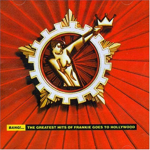 Frankie Goes To Hollywood - Bang! the Greatest Hits of Frankie Goes to Hollywo - Zortam Music