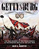 Gettysburg: The True Account of Two Young Heroes in the Greatest Battle of the Civil War