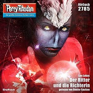 Der Ritter und die Richterin (Perry Rhodan 2785) Hörbuch