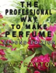 The Professional Way to Make Perfume...