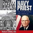 Navy Priest: The Life of Captain Jake Laboon, SJ Hörbuch von Richard Gribble Gesprochen von: Paul R. Wilkinson Jr.