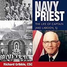 Navy Priest: The Life of Captain Jake Laboon, SJ Audiobook by Richard Gribble Narrated by Paul R. Wilkinson Jr.