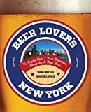 Beer Lovers New York: The Empire States Best Breweries, Brewpubs & Beer Bars (Beer Lovers Series)