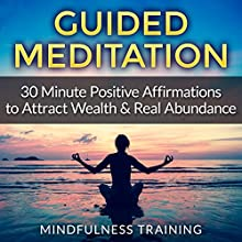 Guided Meditation: 30 Minute Positive Affirmations Hypnosis to Attract Wealth & Real Abundance Discours Auteur(s) :  Mindfulness Training Narrateur(s) :  Mindfulness Training