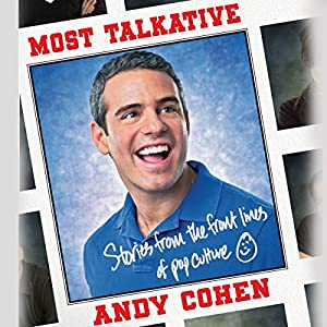 Most Talkative - Stories from the Front Lines of Pop Culture - Andy Cohen