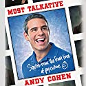 Most Talkative: Stories from the Front Lines of Pop Culture Hörbuch von Andy Cohen Gesprochen von: Andy Cohen