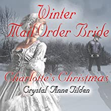 Winter Mail Order Bride: Charlotte's Christmas: Westward Wanted, Book 5 Audiobook by Crystal Anne Tilden Narrated by Sage Brighten