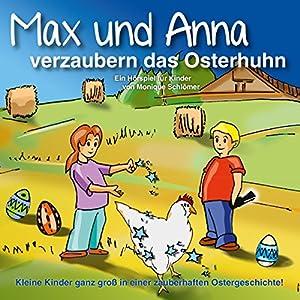 Max und Anna verzaubern das Osterhuhn Hörbuch