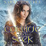 Collide and Seek: Bitter Ashes, Book 2 | Sara C. Roethle