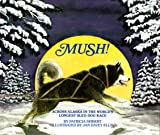 img - for Mush! Across Alaska in the World's Longest Sled-Dog Race book / textbook / text book
