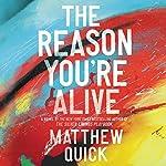 The Reason You're Alive: A Novel   Matthew Quick