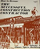 How to Become the Successful Construction Contractor, Vol. 1: Plans, Specs, Building