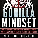 Gorilla Mindset (       UNABRIDGED) by Mike Cernovich Narrated by Mike Cernovich
