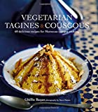 Vegetarian Tagines & Couscous: 60 Delicious Recipes for Moroccan One-Pot Cooking