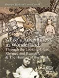 img - for Greatest Works of Lewis Carroll: Alice's Adventures in Wonderland, Through the Looking-Glass, Rhyme? and Reason? & The Hunting of the Snark (Illustrated) book / textbook / text book