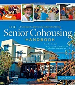 The Senior Cohousing Handbook, 2nd Edition: A Community Approach to Independent Living (Senior Cohousing Handbook: A Community Approach to Independent) 2nd (second) Edition by Durrett, Charles published by Society Publishers (2009) by New Society Publishe
