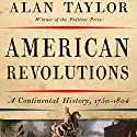 American Revolutions: A Continental History, 1750-1804 Audiobook by Alan Taylor Narrated by Mark Bramhall