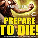 Prepare to Die! (       UNABRIDGED) by Paul Tobin Narrated by Ray Chase