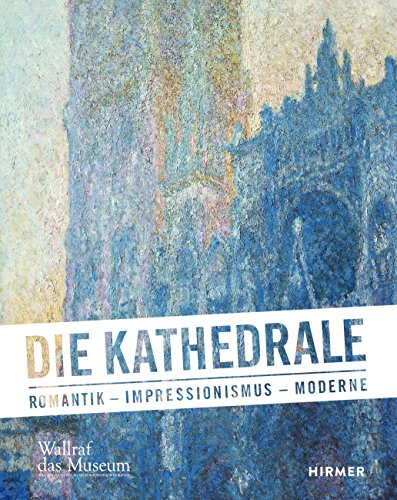 Die Kathedrale: Romantik - Impressionismus - Moderne