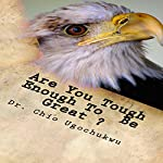 Are You Tough Enough to Be Great? | Dr. Chio Ugochukwu