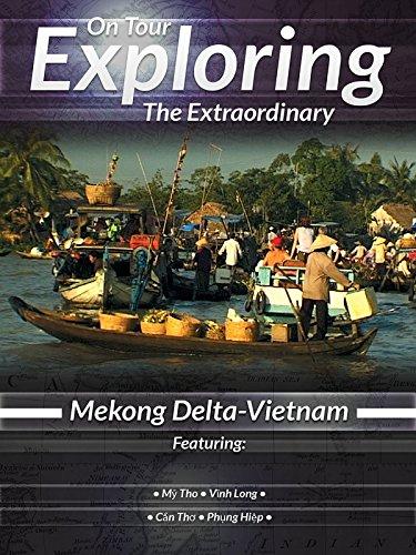 On Tour Exploring the Extraordinary Mekong Delta Vietnam