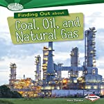 Finding Out About Coal, Oil, and Natural Gas   Matt Doeden