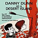 Danny Dunn on a Desert Island Audiobook by Jay Williams, Raymond Abrashkin Narrated by Noah DeBiase