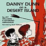 Danny Dunn on a Desert Island | Jay Williams,Raymond Abrashkin