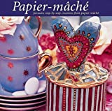 Paper Mache: Fantastic Step-by-Step Creations from Paper-Mache