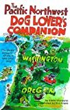 img - for The Pacific Northwest Dog Lover's Companion: The Inside Scoop on Where to Take Your Dog! book / textbook / text book