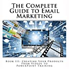 The Complete Guide to Email Marketing, Book III: Creating Your Products, from Videos to PowerPoints for Training Hörbuch von Gini Graham Scott PhD Gesprochen von: Tim Titus