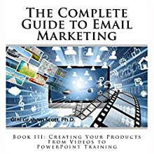 The Complete Guide to Email Marketing, Book III: Creating Your Products, from Videos to PowerPoints for Training Audiobook by Gini Graham Scott PhD Narrated by Tim Titus