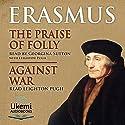 The Praise of Folly/Against War Audiobook by Desiderius Erasmus Narrated by Georgina Sutton, Leighton Pugh
