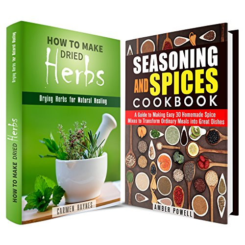 Herbs for Healing and Cooking: A Guide to Drying Herbs for Healing and Food Spice Mixes (Medicinal Herbs & Homesteading) by Carmen Haynes, Amber Powell
