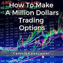 How to Make a Million Dollars Trading Options Audiobook by Cameron Lancaster Narrated by Michael Driggs