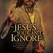 The Jesus You Can't Ignore: What You Must Learn from the Bold Confrontations of Christ | [John MacArthur]