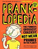 Prankopedia: The Funniest, Best, Craziest Not-mean Pranks Ever Assembled in One Book!