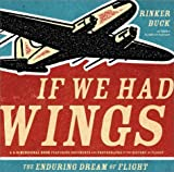 img - for If We Had Wings: The Enduring Dream of Flight book / textbook / text book