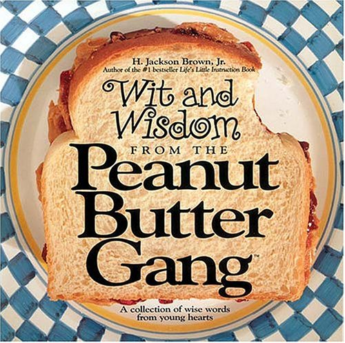 Wit and Wisdom from the Peanut Butter Gang: A Collection of Wise Words from Young Hearts (Gift Books), H. JACKSON BROWN