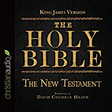 The Holy Bible in Audio - King James Version: The New Testament (       UNABRIDGED) by King James Version Narrated by David Cochran Heath