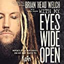 With My Eyes Wide Open: Miracles and Mistakes on My Way Back to KoRn Hörbuch von Brian
