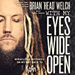With My Eyes Wide Open: Miracles and Mistakes on My Way Back to KoRn | Brian